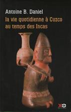La Vie Quotidienne à Cuzco au Temps des Incas - Antoine B. Daniel