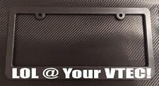 LOL @ Your Vtec! License Plate Frame Black - Choose Color!! at jdm muscle drift