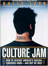 Culture Jam: How to Reverse America's Suicidal Consumer Binge - and Why We Must,