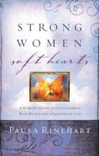 Strong Women, Soft Hearts: A Woman's Guide to Cultivating a Wise Heart and a Pas