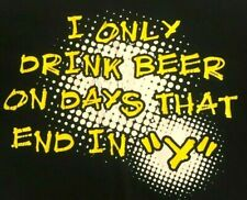 """""""I ONLY DRINK BEER ON DAYS THAT IN Y"""" T-SHIRT ADULT M medium BLACK S/S funny WOW"""