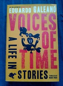 Voices of Time: A Life in Stories by Eduardo Galeano (Hardback, 2006) LIKE NEW
