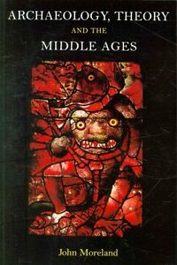 Archaeology, Theory and the Middle Ages by John Moreland (Paperback, 2010)