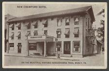 Muncy PA: 1920 Postcard NEW CRAWFORD HOTEL, BEAUTIFUL HISTORIC SUSQUEHANNA TRAIL