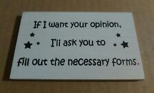 If I Want Your Opinion, I'll Ask You To Fill Out... - Wooden Funny Fridge Magnet