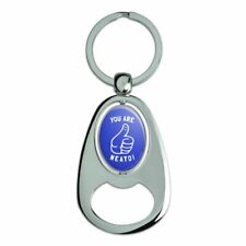 You Are Neato Cool Funny Humor Chrome Metal Spinning Oval Bottle Opener Keychain