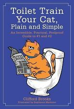 TOILET TRAIN YOUR CAT, PLAIN AND SIMPLE - BROOKS, CLIFFORD/ MEDEIROS, STEPHANIE