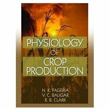 Physiology of Crop Production by N. K. Fageria, Ralph Clark and V. C. Baligar...