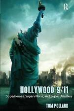 Hollywood 9/11: Superheroes, Supervillains, and Super Disasters by Pollard, Tom