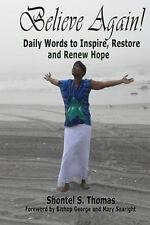 Believe Again : Daily Words to Inspire, Restore and Renew Hope by Shontel S....