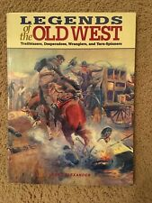 Legends of the Old West :Trailblazers, Desperadoes, Wranglers, and Yarn-Spinners