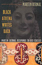 Black Athena Writes Back: Martin Bernal Responds to His Critics by Martin Bernal