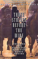 Three Strides Before the Wire: The Dark and Beautiful World of Horse Racing, Mit