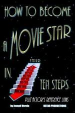 How to Become a Movie Star in Ten Steps - Plus Actor's Reference Links : Be a...