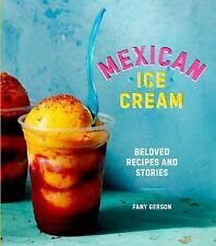Mexican Ice Cream : Beloved Recipes and Stories by Fany Gerson (2017, Hardcover)