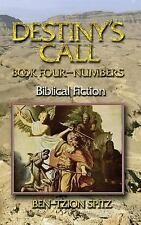 Destiny's Call : Book Four - Numbers: Biblical Fiction by Ben-Tzion Spitz.