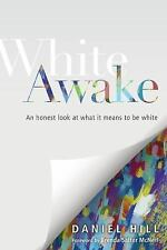 White Awake : An Honest Look at What It Means to Be White by Daniel Hill...