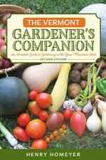 Vermont Gardener's Companion : An Insider's Guide to Gardening in the Green M...