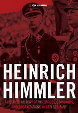 Heinrich Himmler: A Detailed History of His Offices Commands and Organizations i