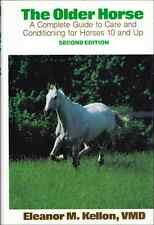 The Older Horse: A Complete Guide to Care and Conditioning by Eleanor Kellon NEW