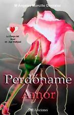 Perdoname Amor : La Chispa Del Amor:en Wayypadm App para Movil by M. Angeles...