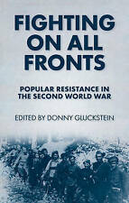 Fighting On All Fronts: Popular Resistance in the Second World War by...