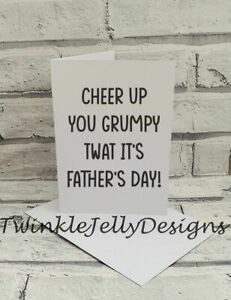 Cheer up you grumpy twat its Father's Day card 5x7inch Father's Day card