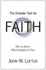 The Outsider Test for Faith: How to Know Which Religion Is True, Loftus, John W.