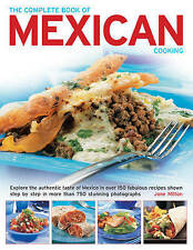The Complete Book of Mexican Cooking: Explore the Authentic Taste of Mexico in Over 150 Fabulous Recipes Shown Step by Step in More Than 750 Stunning Photographs by Jane Milton (Paperback, 2013)