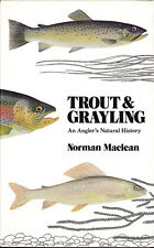 TROUT & GRAYLING AN ANGLER'S NATURAL HISTORY BY NORMAN MACLEAN FISHING BOOK 1980