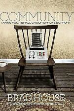Community: Taking Your Small Group Off Life Support by Brad House Paperback Book