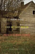 Lives We Carry with Us: Profiles of Moral Courage by Coles, Robert