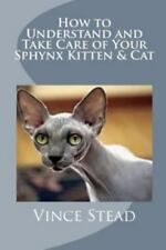 How to Understand and Take Care of Your Sphynx Kitten & Cat by Vince Stead (2015