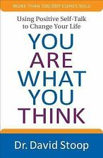 You Are What You Think : Using Positive Self-Talk to Change Your Life by...