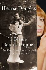 I Blame Dennis Hopper: And Other Stories from a Life Lived In and Out of the Mo