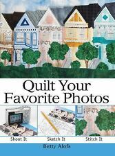Quilt Your Favorite Photos by Betty Alofs Instructions