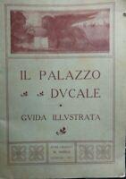 IL PALAZZO DUCALE GUIDA ILLUSTRATA VENEZIA 1911 Q514