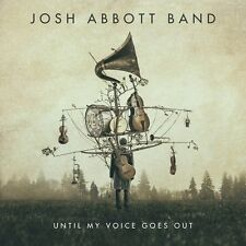 JOSH ABBOTT BAND CD - UNTIL MY VOICE GOES OUT (2017) - NEW UNOPENED