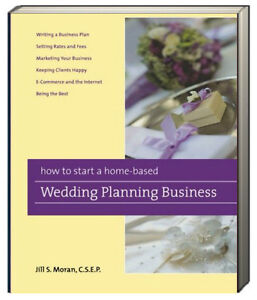 How To Start A Home-Based Wedding Planning Business by Jill S. Moran CSEP w/rm