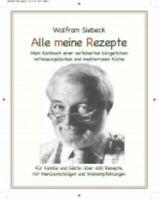 Siebeck, Wolfram: Alle meine Rezepte - Hardcover in Farbe