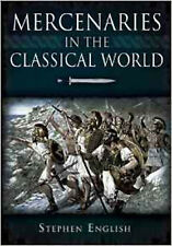 Mercenaries in the Classical World: To the Death of Alexander, New, English, Ste