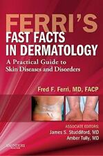 Ferri's Fast Facts in Dermatology: A Practical Guide to Skin Diseases and Disord