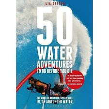 50 Water Adventures To Do Before You Die, Lia Ditton, New, Paperback