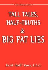 Tall Tales, Half-Truths, and Big Fat Lies! by Re`al Oney (2006, Hardcover)