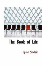 The Book Of Life: By Upton Sinclair