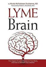Lyme Brain: The Impact of Lyme Disease on Your Brain, and How To Reclaim Your Sm