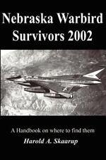 Nebraska Warbird Survivors 2002 : A Handbook on Where to Find Them by Harold...