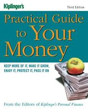 Kiplinger's Practical Guide to Your Money : Keep More of It, Make It Grow,...