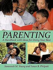 Parenting : A Handbook with Ideas for Doing Your Best by Susan B. Philpott...