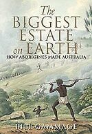 New The Biggest Estate on Earth By Bill Gammage, Bill Gammage